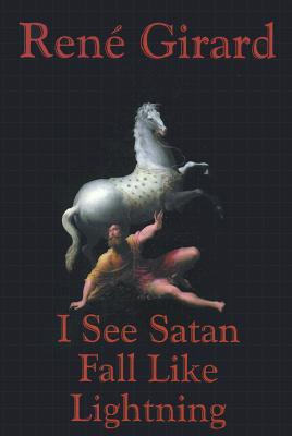 I See Satan Fall Like Lightning - Girard, Rene, and Williams, James G (Translated by)