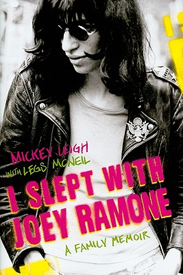 I Slept with Joey Ramone: A Family Memoir - Leigh, Mickey, and McNeil, Legs