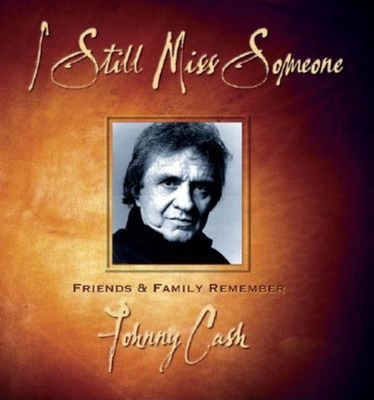 I Still Miss Someone: Friends and Family Remember Johnny Cash - Waddell, Hugh (Compiled by), and Graham, Ruth Bell (Foreword by), and Graham, Billy (Foreword by)