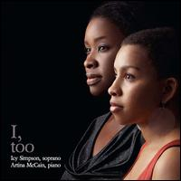 I, Too - Artina McCain (piano); Icy Simpson (soprano)