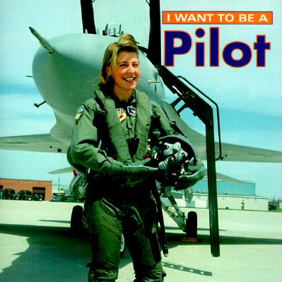 I Want to Be a Pilot - Firefly Books, and Unknown, and Liebman, Dan