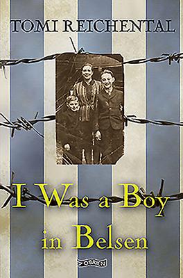 I Was a Boy in Belsen - Reichental, Tomi, and Pierce, Nicola