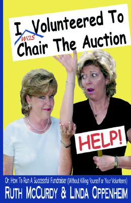 I (Was) Volunteered to Chair the Auction- Help - McCurdy, Ruth, and Oppenheim, Linda