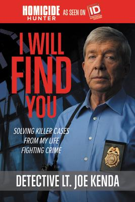 I Will Find You: Solving Killer Cases from My Life Fighting Crime - Kenda, Joe, LT