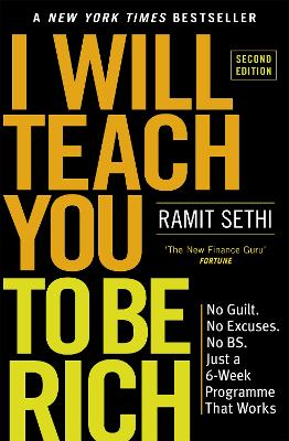 I Will Teach You To Be Rich (2nd Edition): No guilt, no excuses - just a 6-week programme that works - Sethi, Ramit
