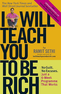 I Will Teach You To Be Rich: No guilt, no excuses - just a 6-week programme that works - Sethi, Ramit