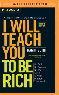 I Will Teach You to Be Rich (Second Edition): No Guilt. No Excuses. No B.S. Just a 6-Week Program That Works - Sethi, Ramit (Read by)