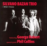 I Wish I Knew - Silvano Bazan Trio/Phil Collins