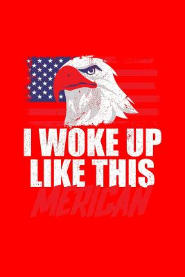 I Woke Up Like This Merican: Dot Grid Journal - I Woke Up Like This Merican Eagle Funny 4th Of July Gift - Red Dotted Diary, Planner, Gratitude, Writing, Travel, Goal, Bullet Notebook - 6x9 120 pages - 4th of July Journals, Gcjournals