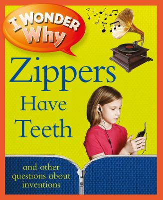 I Wonder Why Zippers Have Teeth: And Other Questions about Inventions - Taylor, Barbara