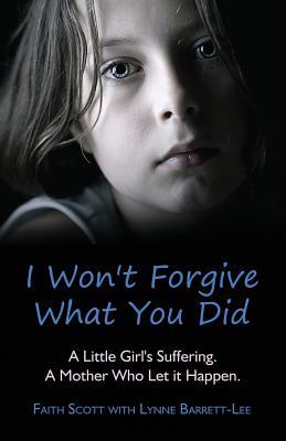 I Won't Forgive What You Did - Scott, Faith