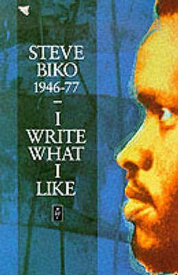 I Write What I Like: A Selection of Writings - Biko, Steve