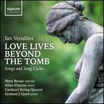 Ian Venables: Love Lives Beyond the Tomb - Songs and Song Cycles
