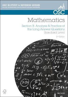 IB Mathematics: Analysis & Practice of the Long Answer Questions: Section B: For Exams from May 2014 - Lucas, Ian