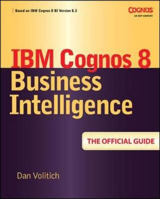 IBM Cognos 8 Business Intelligence: The Official Guide - Volitich, Dan