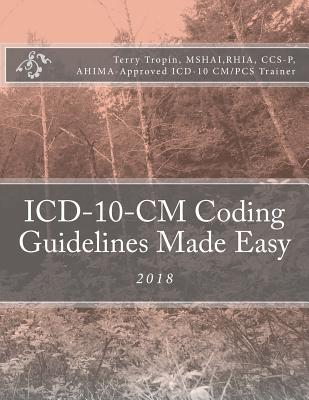 ICD-10-CM Coding Guidelines Made Easy: 2018 - Tropin, Terry