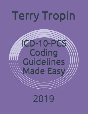 ICD-10-PCs Coding Guidelines Made Easy: 2019 - Tropin, Terry