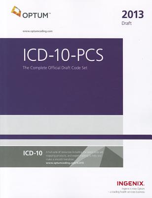 ICD-10-PCs: The Complete Official Draft Code Set (2013 Draft) - Ingenix/Optum