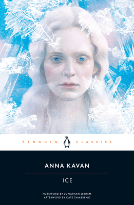 Ice: 50th Anniversary Edition - Kavan, Anna, and Lethem, Jonathan (Foreword by), and Zambreno, Kate (Afterword by)