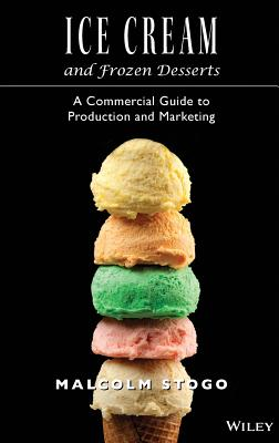 Ice Cream and Frozen Deserts: A Commercial Guide to Production and Marketing - Stogo, Malcolm