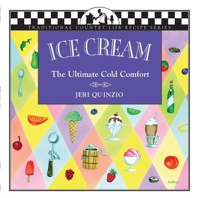 Ice Cream: The Ultimate Cold Comfort - Quinzio, Jeri