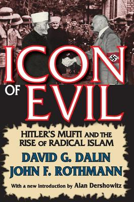 Icon of Evil: Hitler's Mufti and the Rise of Radical Islam - Dalin, David G, and Rothmann, John F, and Dershowitz, Alan (Introduction by)