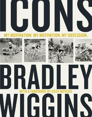 Icons: My Inspiration. My Motivation. My Obsession. - Wiggins, Bradley