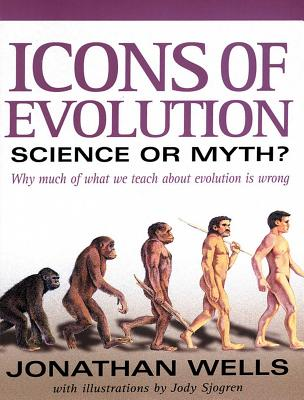 Icons of Evolution: Science or Myth?: Why Much of What We Teach about Evolution is Wrong - Wells, Jonathan, Professor, Ph.D.