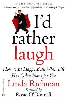 I'd Rather Laugh: How to Be Happy Even When Life Has Other Plans for You - Richman, Linda, and O'Donnell, Rosie (Foreword by)