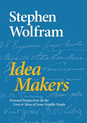 Idea Makers: Personal Perspectives on the Lives & Ideas of Some Notable People - Wolfram, Stephen