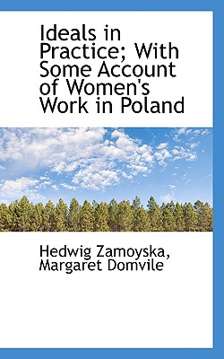 Ideals in Practice; With Some Account of Women's Work in Poland - Zamoyska, Hedwig, and Domvile, Margaret