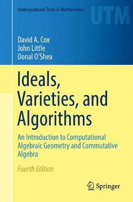 Ideals, Varieties, and Algorithms: An Introduction to Computational Algebraic Geometry and Commutative Algebra - Cox, David A, and Little, John, Dr., and O'Shea, Donal