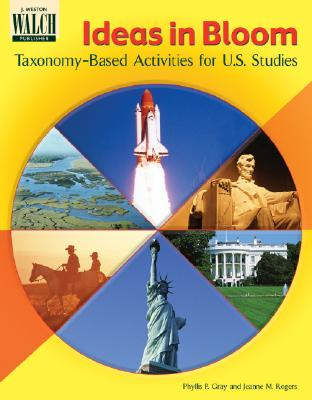 Ideas in Bloom: Taxonomy-Based Activities for U.S. Studies - Bray, Phyllis P, and Rogers, Jeanne M
