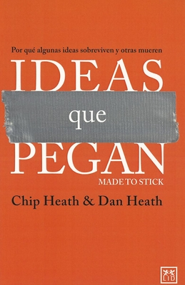Ideas Que Pegan - Heath, Chip, and Heath, Dan
