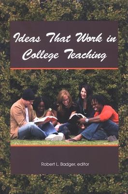 Ideas That Work in College Teaching - Badger, Robert L (Editor)