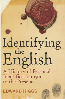 Identifying the English: A History of Personal Identification 1500 - 2010 - Higgs, Edward