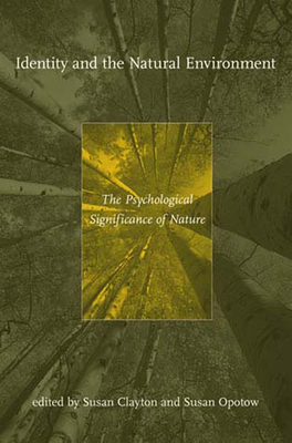 Identity and the Natural Environment: The Psychological Significance of Nature - Clayton, Susan (Editor)