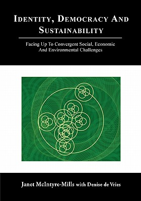 Identity, Democracy and Sustainability: Facing Up to Convergent Social, Economic and Environmental Challenges - McIntyre-Mills, Janet, and Denise, De Vries