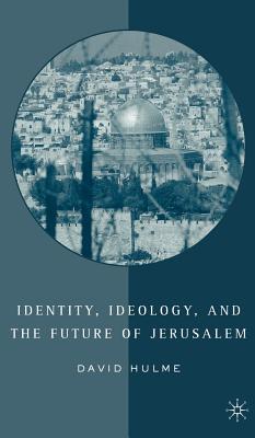 Identity, Ideology and the Future of Jerusalem - Hulme, D