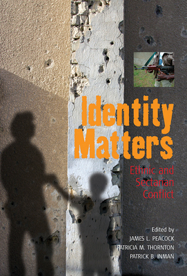 Identity Matters: Ethnic and Sectarian Conflict - Peacock, James L (Editor)