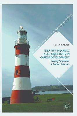 Identity, Meaning, and Subjectivity in Career Development: Evolving Perspectives in Human Resources - Gedro, Julie