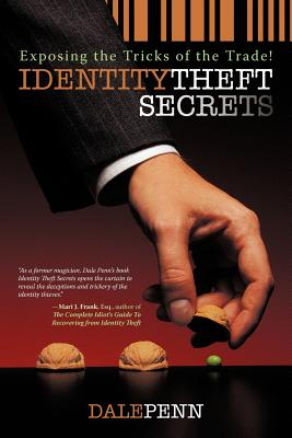 Identity Theft Secrets: Exposing the Tricks of the Trade! - Penn, Dale
