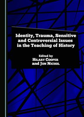 Identity, Trauma, Sensitive and Controversial Issues in the Teaching of History - Cooper, Hilary, Professor (Revised by)
