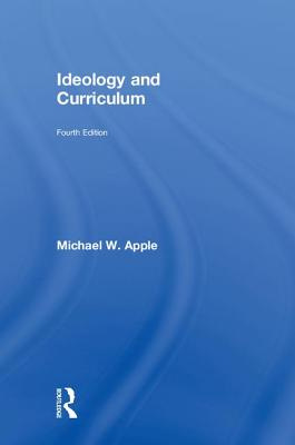 Ideology and Curriculum - Apple, Michael W