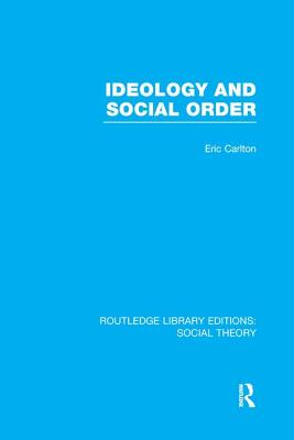 Ideology and Social Order - Carlton, Eric