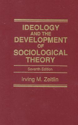 Ideology and the Development of Sociological Theory - Zeitlin, Irving M
