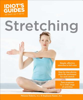 Idiot's Guides: Stretching - Kaiser, Stephanie, and Roberts, Melanie
