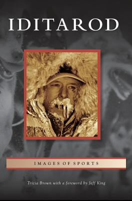 Iditarod - Brown, Tricia, and King, Foreword Jeff (Foreword by)