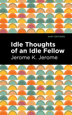 Idle Thoughts of an Idle Fellow - Jerome, Jerome K, and Editions, Mint (Contributions by)