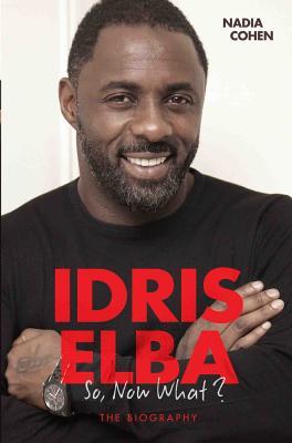 Idris Elba: So, Now What? - Cohen, Nadia